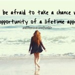 Inspirations: On Fear and Grabbing Opportunities